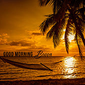 Good Morning Bossa: Happy Brazilian Groove, Soothing and Fresh Morning by Good Morning Jazz Academy