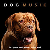 Dog Music: Background Music For Dogs and Pet Music de Music For Dogs