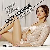 Lazy Lounge (25 Living Room Anthems), Vol. 3 by Various Artists