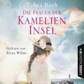 Die Frauen der Kamelien-Insel - Kamelien-Insel 2 (Gekürzt) von Tabea Bach