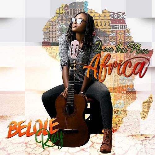 Love This Place (Africa) by Belole Ray