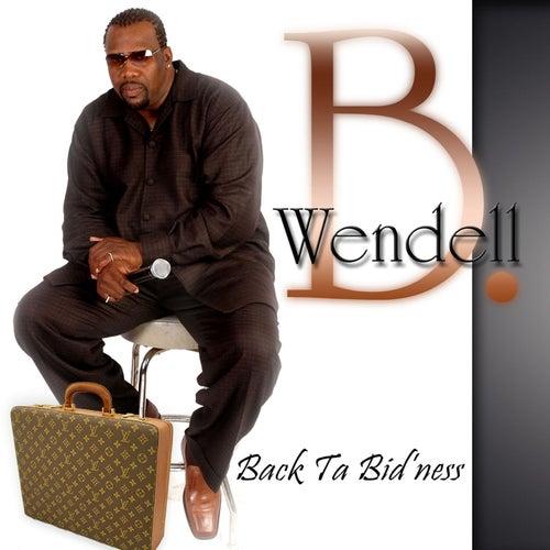 Back Ta Bid'ness by Wendell B