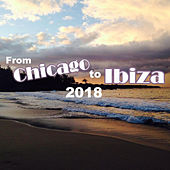 From Chicago To Ibiza 2018 - EP by Various Artists