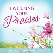 I Will Sing Your Praises by Bible Truth Music