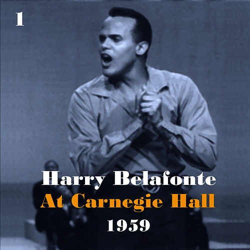 Harry Belafonte at Carnegie Hall 1959, Vol. 1 by Harry Belafonte