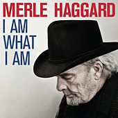I Am What I Am by Merle Haggard