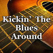 Kickin' The Blues Around by Various Artists