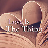 Love Is The Thing by Various Artists
