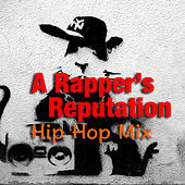 A Rapper's Reputation Hip Hop Mix von Various Artists