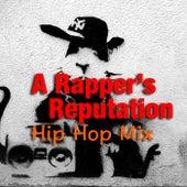 A Rapper's Reputation Hip Hop Mix de Various Artists