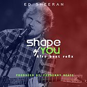 Shape of You (Afrobeats Refix) by Ed Sheeran