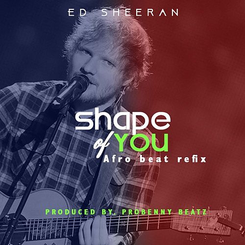 Shape of You (Afrobeats Refix) de Ed Sheeran