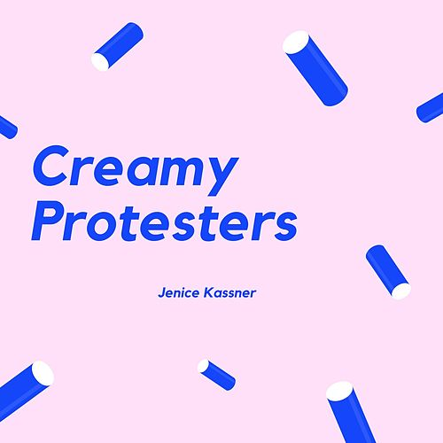 Creamy Protesters by Jenice Kassner