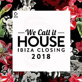 We Call It House - Ibiza Closing 2018 di Various Artists