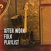 After Work Folk Playlist by Various Artists