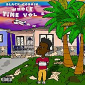 Whole Time Vol. 2 by Black Cobain