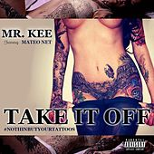 Take It Off #Nothinbutyourtattoos (feat. Mateo Net) by Mr. Kee