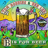 B Is for Beer: The Musical von Tom Robbins Ben Lee