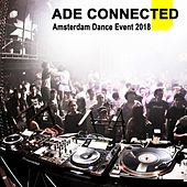 Ade Connected - Amsterdam Dance Event 2018 & DJ Mix (The Best EDM, Trap, Atm Future Bass, Dirty House & Progressive Trance) de Various Artists