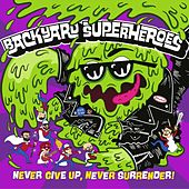 Never Give Up, Never Surrender by Backyard Superheroes