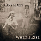 When I Rise by Cary Morin