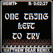 One Thing Left to Try (Matthew Dear Remix) by MGMT