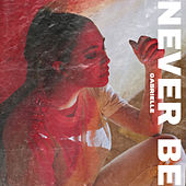 Never Be by Gabrielle
