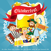 Oktoberfest 2018 - Die After Wiesn Party Schlager Hits goes Discofox Apres Ski und Karneval 2019 von Various Artists