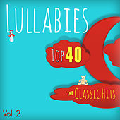 Lullabies Top 40 Classic Hits Vol. 2 ( Best of the 70's, 80's, 90's and 2000's) by Various Artists