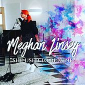 She Used to Be Mine (Live from Layman Drug Co) von Meghan Linsey