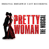 Pretty Woman: The Musical (Original Broadway Cast Recording) de Pretty Woman