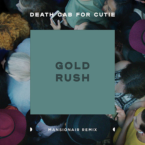 Gold Rush (Mansionair Remix) by Death Cab For Cutie