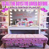 To All The Boys I've Loved Before - Lara's Fantasy Playlist by Various Artists