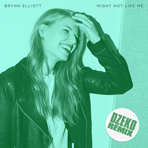Might Not Like Me (Dzeko Remix) by Brynn Elliott