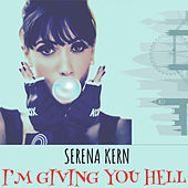 I'm Giving You Hell by Serena Kern