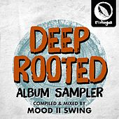 Deep Rooted (Compiled & Mixed by Mood II Swing) (Album Sampler) by Mood II Swing
