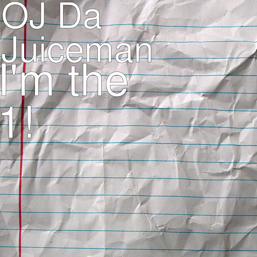 I'm the 1! by OJ Da Juiceman