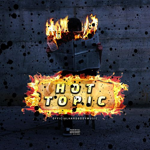 Hot Topic by OfficialHardBodyMusic