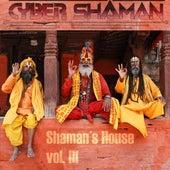 Shaman's House Vol. III by Cyber Shaman