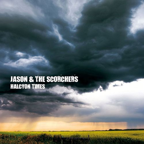 Halcyon Times by Jason & The Scorchers