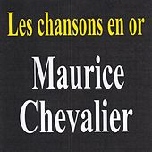 Les chansons en or - Maurice Chevalier de Maurice Chevalier