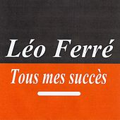 Tous mes succès - Léo Ferré de Leo Ferre