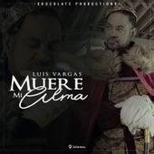 Muere Mi Alma de Luis Vargas