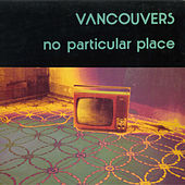 No Particular Place by The Vancouvers