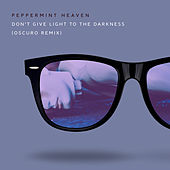 Don't Give Light to the Darkness (Oscuro Remix) by Peppermint Heaven