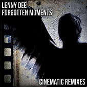 Forgotten Moments (Cinematic Remixes) by Lenny Dee