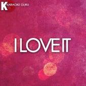 I Love It (Originally Performed by Kanye West and Lil Pump) by Karaoke Guru (1) BLOCKED
