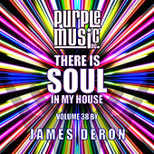 James Deron Presents There is Soul in My House, Vol. 38 von Various Artists