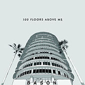 100 Floors Above Me by Bason
