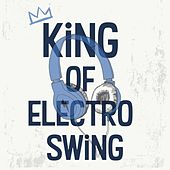 King of Electro Swing von Various Artists